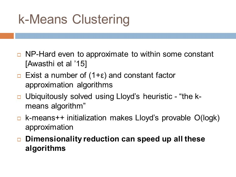 k-Means Clustering NP-Hard even to approximate to within some constant [Awasthi et al '15]